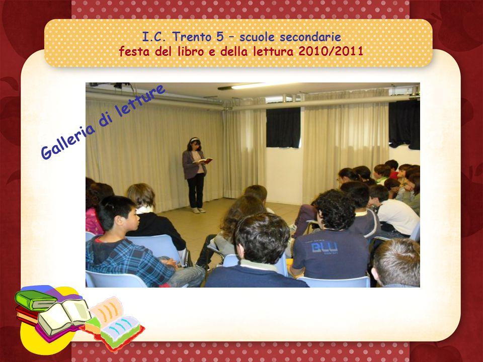 I.C. Trento 5 – scuole secondarie festa del libro e della lettura 2010/2011 Galleria di letture