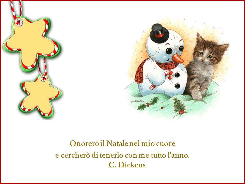 Onorerò il Natale nel mio cuore e cercherò di tenerlo con me tutto l anno. C. Dickens