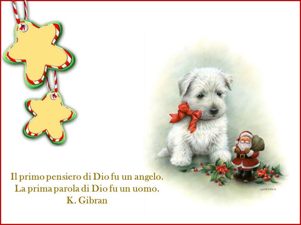 Il primo pensiero di Dio fu un angelo. La prima parola di Dio fu un uomo. K. Gibran