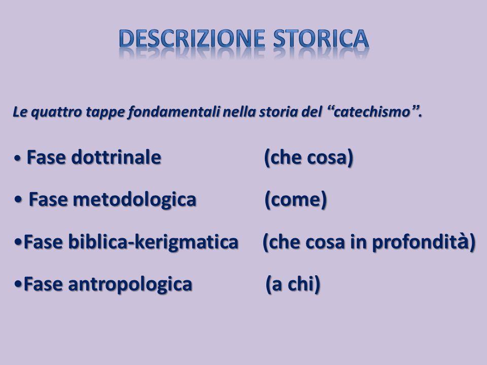"""Le quattro tappe fondamentali nella storia del """" catechismo """". Fase dottrinale (che cosa) Fase dottrinale (che cosa) Fase metodologica (come) Fase met"""