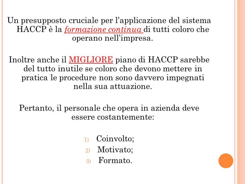 Un presupposto cruciale per l'applicazione del sistema HACCP è la formazione continua di tutti coloro che operano nell'impresa. Inoltre anche il MIGLI