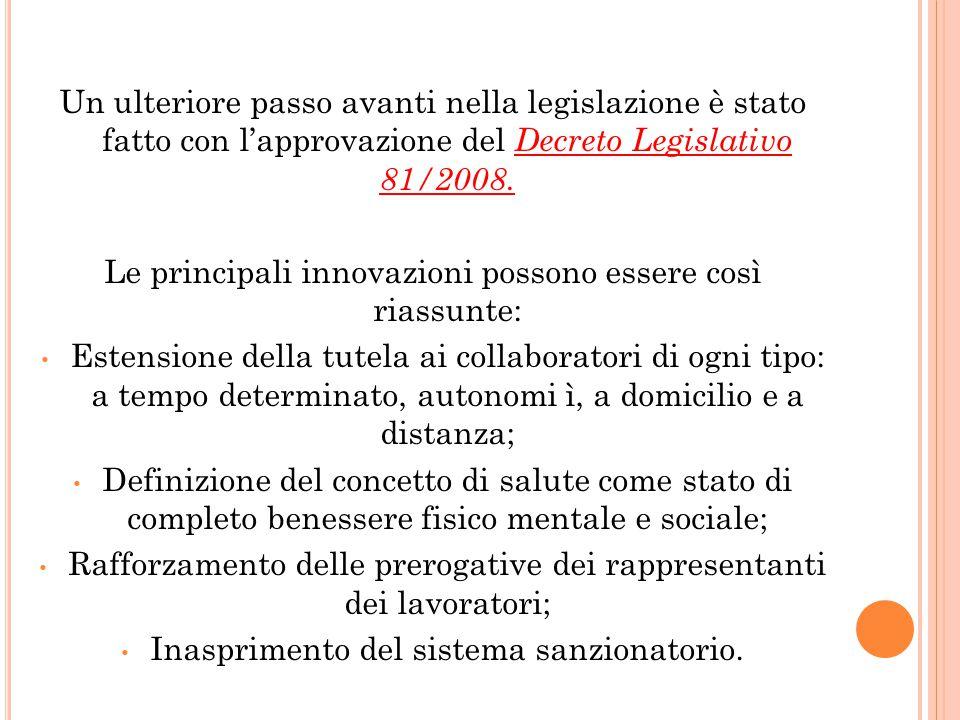Un ulteriore passo avanti nella legislazione è stato fatto con l'approvazione del Decreto Legislativo 81/2008. Le principali innovazioni possono esser