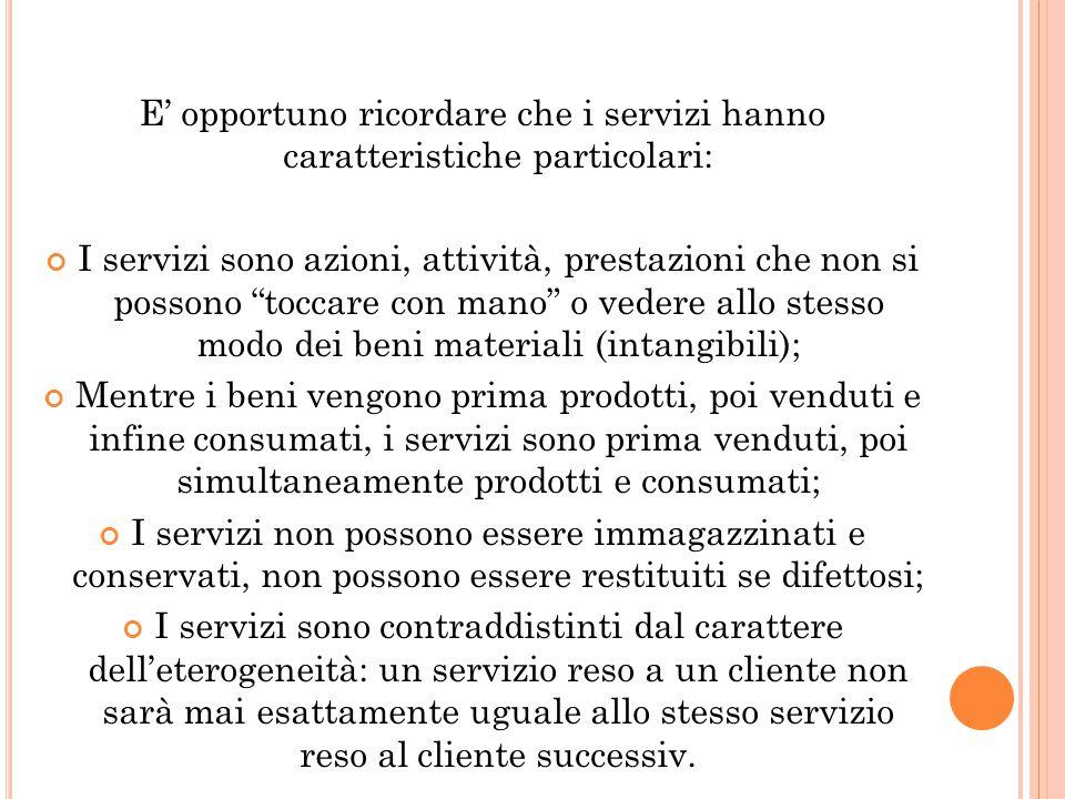 """E' opportuno ricordare che i servizi hanno caratteristiche particolari: I servizi sono azioni, attività, prestazioni che non si possono """"toccare con m"""