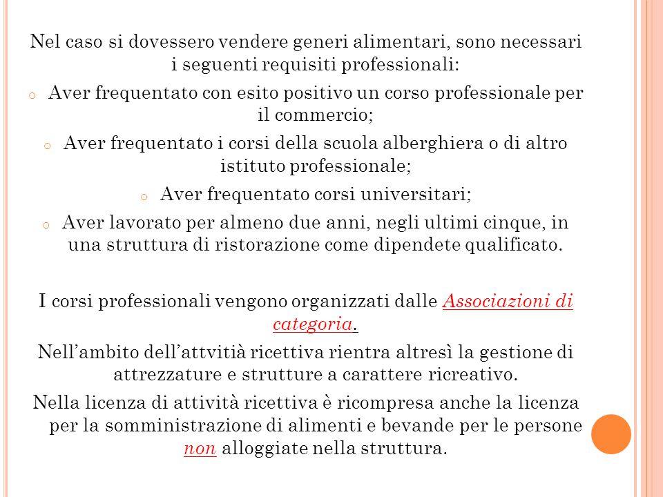 Nel caso si dovessero vendere generi alimentari, sono necessari i seguenti requisiti professionali: o Aver frequentato con esito positivo un corso pro