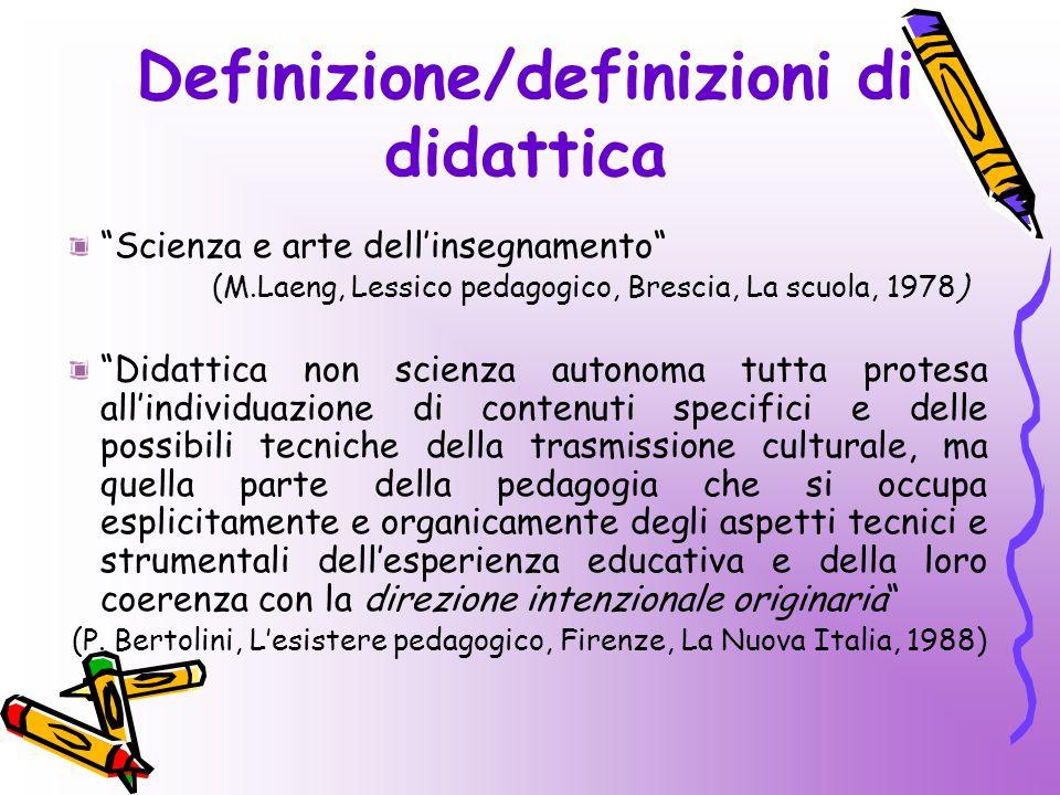 """""""Scienza e arte dell'insegnamento"""" (M.Laeng, Lessico pedagogico, Brescia, La scuola, 1978) """"Didattica non scienza autonoma tutta protesa all'individua"""