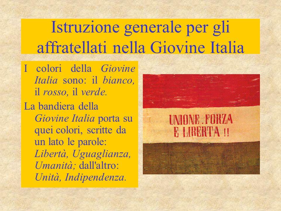 Istruzione generale per gli affratellati nella Giovine Italia I colori della Giovine Italia sono: il bianco, il rosso, il verde.
