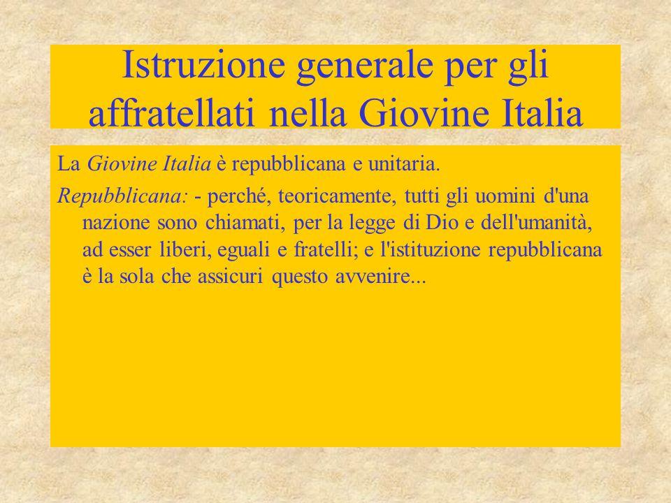 Istruzione generale per gli affratellati nella Giovine Italia La Giovine Italia è repubblicana e unitaria.