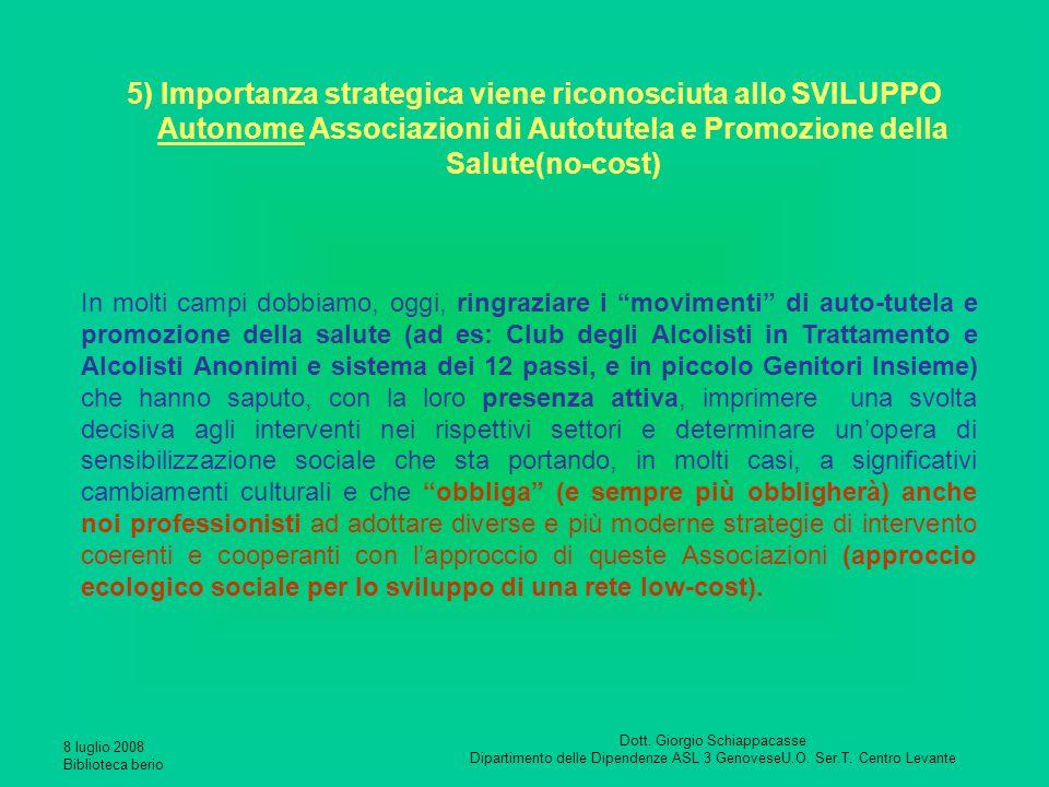 8 luglio 2008 Biblioteca berio Dott. Giorgio Schiappacasse Dipartimento delle Dipendenze ASL 3 GenoveseU.O. Ser.T. Centro Levante 5) Importanza strate