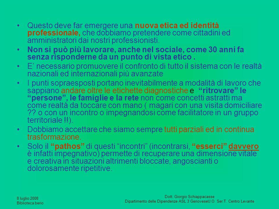8 luglio 2008 Biblioteca berio Dott. Giorgio Schiappacasse Dipartimento delle Dipendenze ASL 3 GenoveseU.O. Ser.T. Centro Levante Questo deve far emer