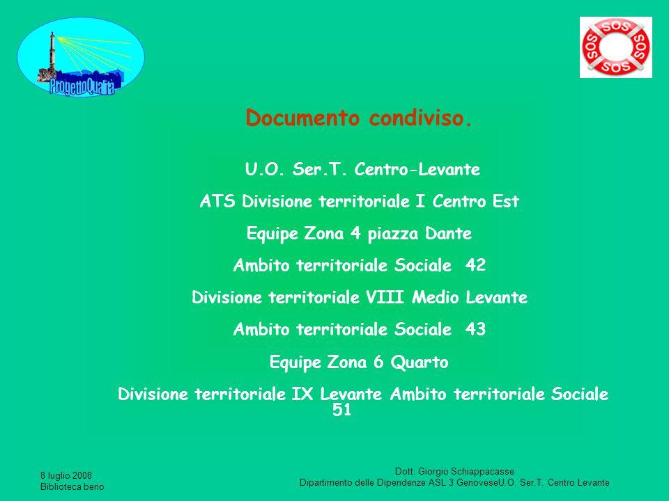 8 luglio 2008 Biblioteca berio Dott. Giorgio Schiappacasse Dipartimento delle Dipendenze ASL 3 GenoveseU.O. Ser.T. Centro Levante Documento condiviso.