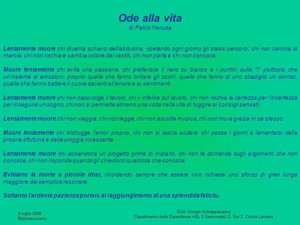 8 luglio 2008 Biblioteca berio Dott. Giorgio Schiappacasse Dipartimento delle Dipendenze ASL 3 GenoveseU.O. Ser.T. Centro Levante Ode alla vita di Pab