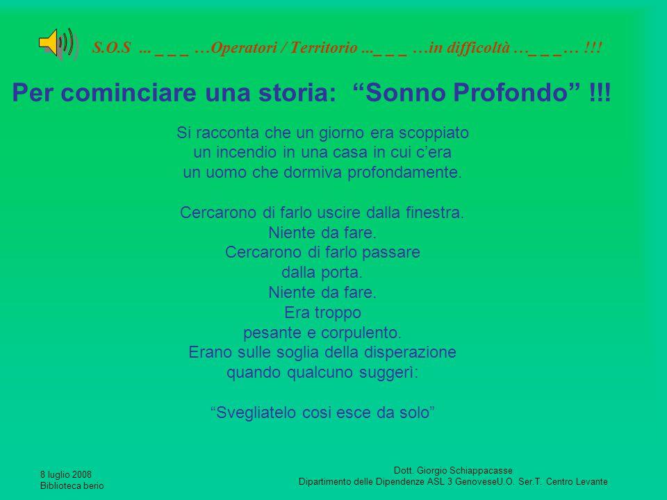 8 luglio 2008 Biblioteca berio Dott. Giorgio Schiappacasse Dipartimento delle Dipendenze ASL 3 GenoveseU.O. Ser.T. Centro Levante S.O.S... _ _ _ …Oper