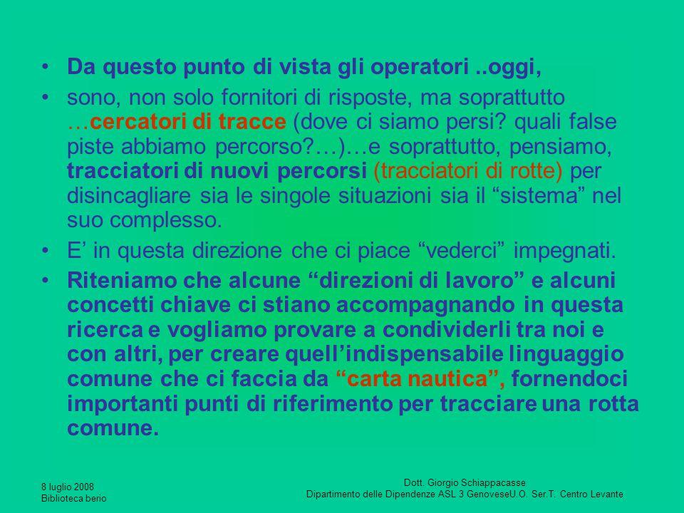 8 luglio 2008 Biblioteca berio Dott. Giorgio Schiappacasse Dipartimento delle Dipendenze ASL 3 GenoveseU.O. Ser.T. Centro Levante Da questo punto di v