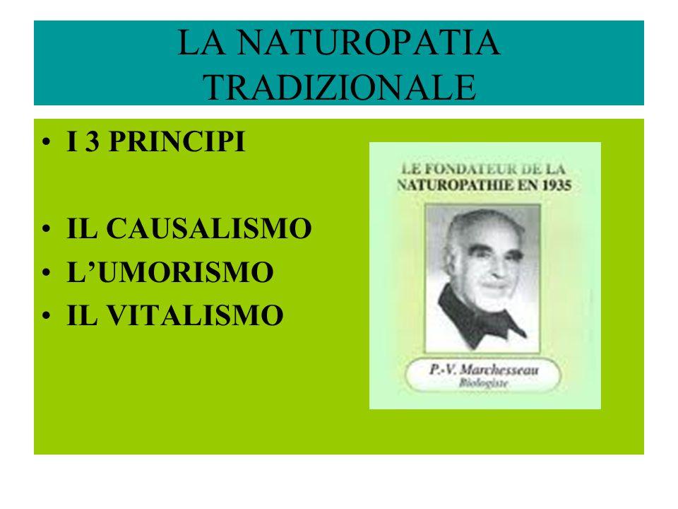 LA NATUROPATIA TRADIZIONALE I 3 PRINCIPI IL CAUSALISMO L'UMORISMO IL VITALISMO