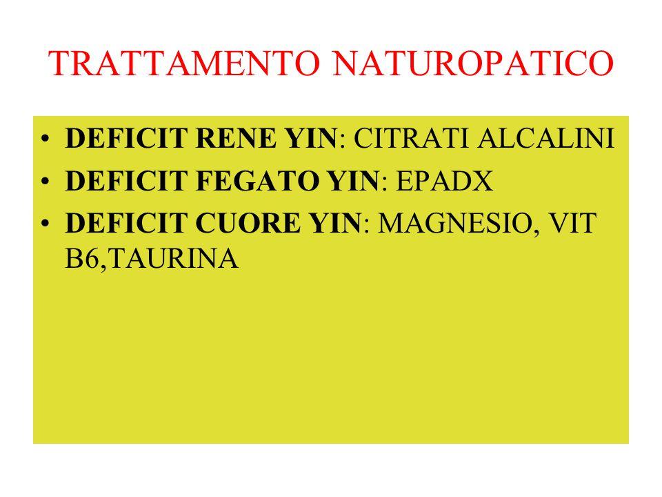 TRATTAMENTO NATUROPATICO DEFICIT RENE YIN: CITRATI ALCALINI DEFICIT FEGATO YIN: EPADX DEFICIT CUORE YIN: MAGNESIO, VIT B6,TAURINA