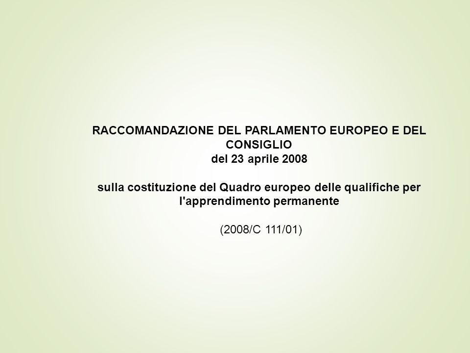 RACCOMANDAZIONE DEL PARLAMENTO EUROPEO E DEL CONSIGLIO del 23 aprile 2008 sulla costituzione del Quadro europeo delle qualifiche per l apprendimento permanente (2008/C 111/01)