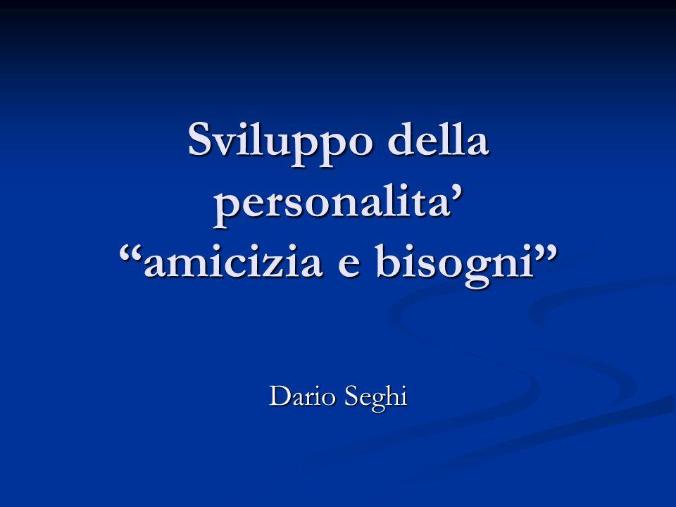 """Sviluppo della personalita' """"amicizia e bisogni"""" Dario Seghi"""