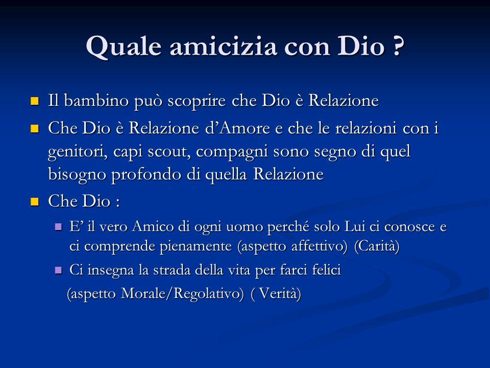 Quale amicizia con Dio ? Il bambino può scoprire che Dio è Relazione Il bambino può scoprire che Dio è Relazione Che Dio è Relazione d'Amore e che le