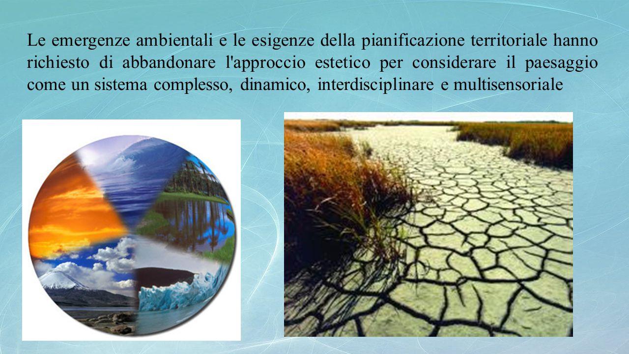 Le emergenze ambientali e le esigenze della pianificazione territoriale hanno richiesto di abbandonare l'approccio estetico per considerare il paesagg