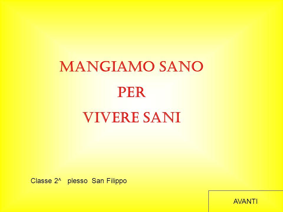MANGIAMO SANO PER VIVERE SANI AVANTI Classe 2^ plesso San Filippo