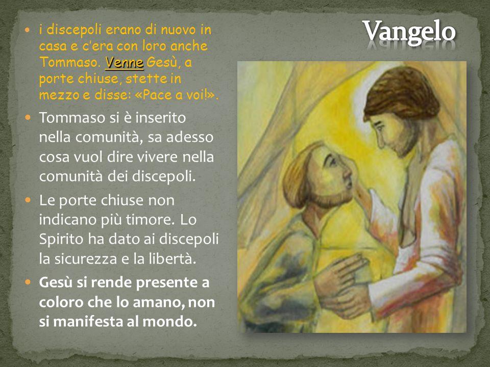Venne i discepoli erano di nuovo in casa e c'era con loro anche Tommaso. Venne Gesù, a porte chiuse, stette in mezzo e disse: «Pace a voi!». Tommaso s