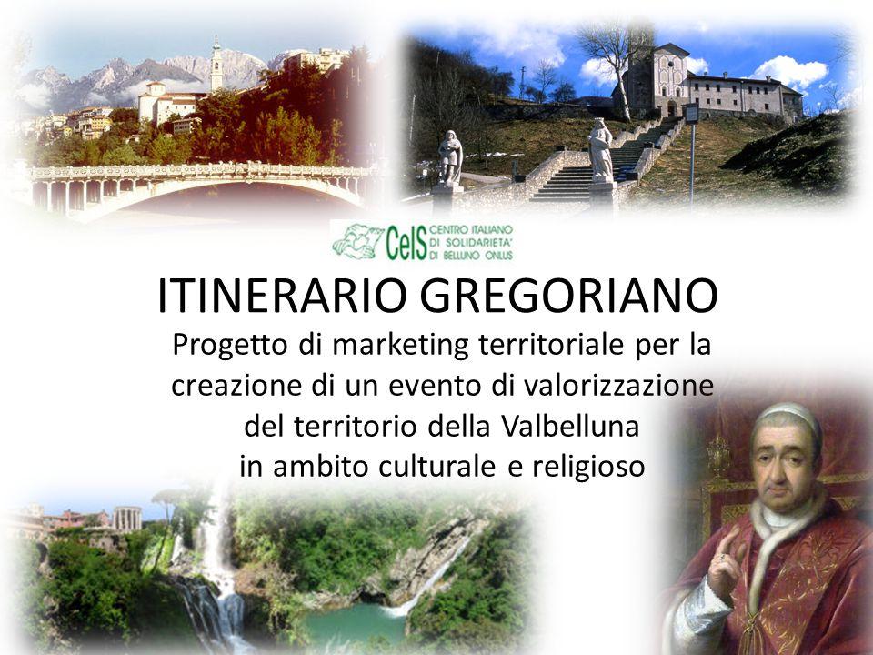 ITINERARIO GREGORIANO Progetto di marketing territoriale per la creazione di un evento di valorizzazione del territorio della Valbelluna in ambito cul