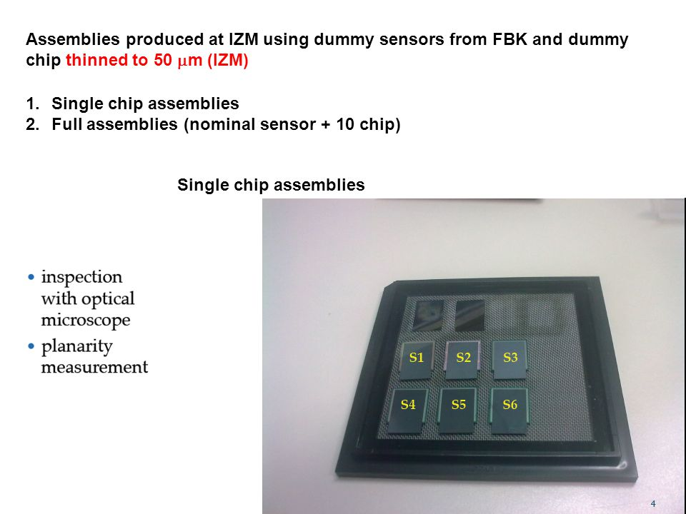 Assemblies produced at IZM using dummy sensors from FBK and dummy chip thinned to 50  m (IZM) 1.Single chip assemblies 2.Full assemblies (nominal sen