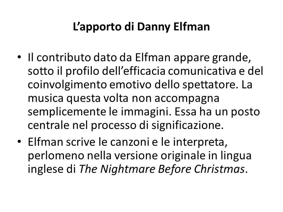 L'apporto di Danny Elfman Il contributo dato da Elfman appare grande, sotto il profilo dell'efficacia comunicativa e del coinvolgimento emotivo dello spettatore.