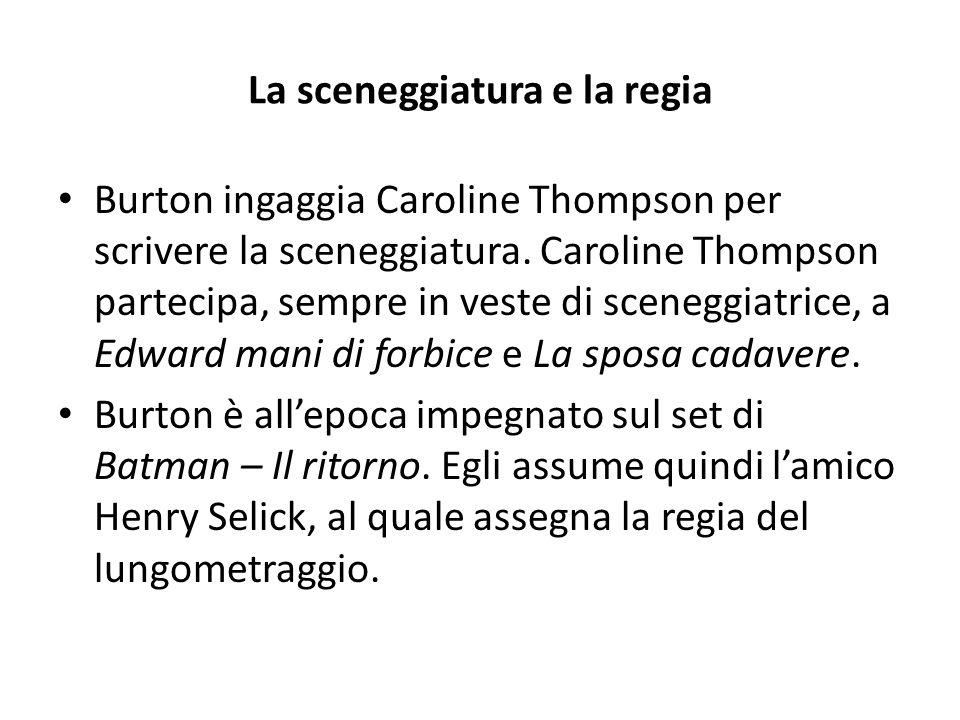 La sceneggiatura e la regia Burton ingaggia Caroline Thompson per scrivere la sceneggiatura.