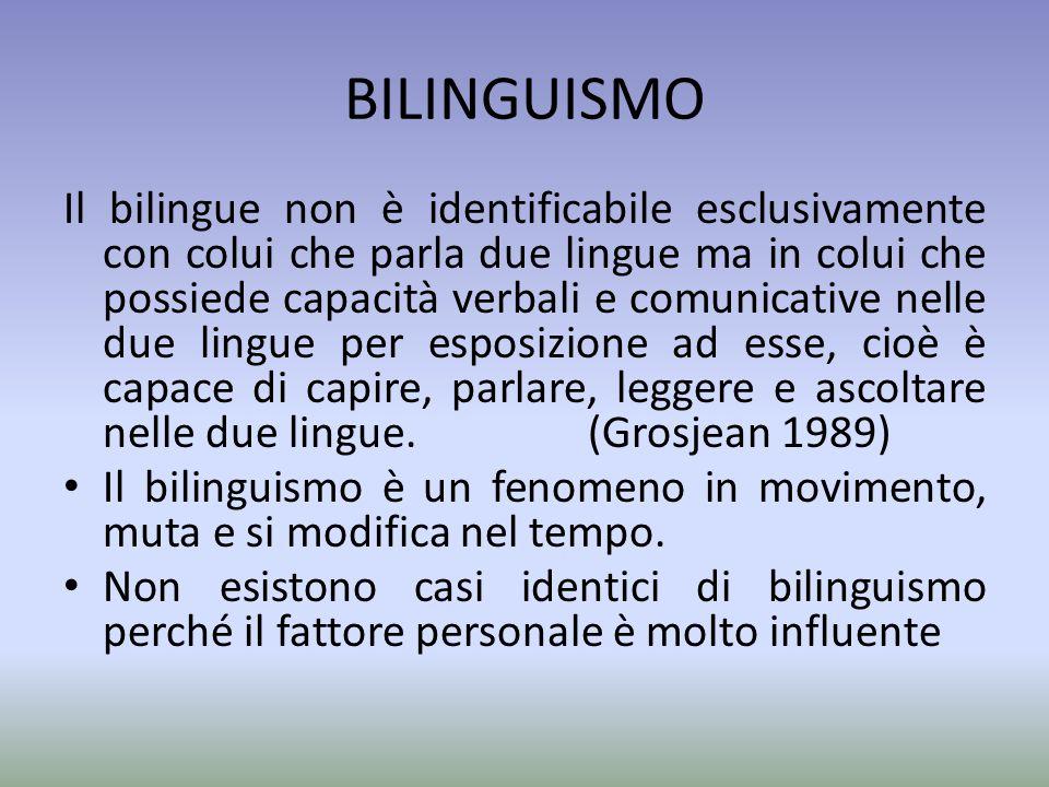 BILINGUISMO Il bilingue non è identificabile esclusivamente con colui che parla due lingue ma in colui che possiede capacità verbali e comunicative ne