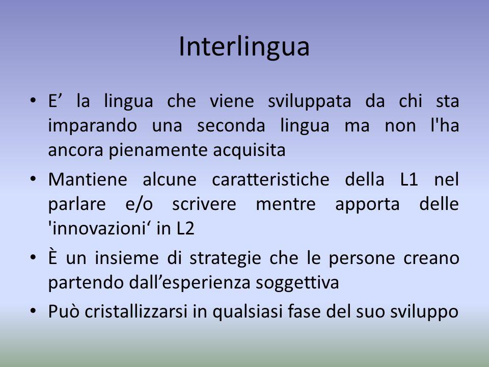 Interlingua E' la lingua che viene sviluppata da chi sta imparando una seconda lingua ma non l'ha ancora pienamente acquisita Mantiene alcune caratter
