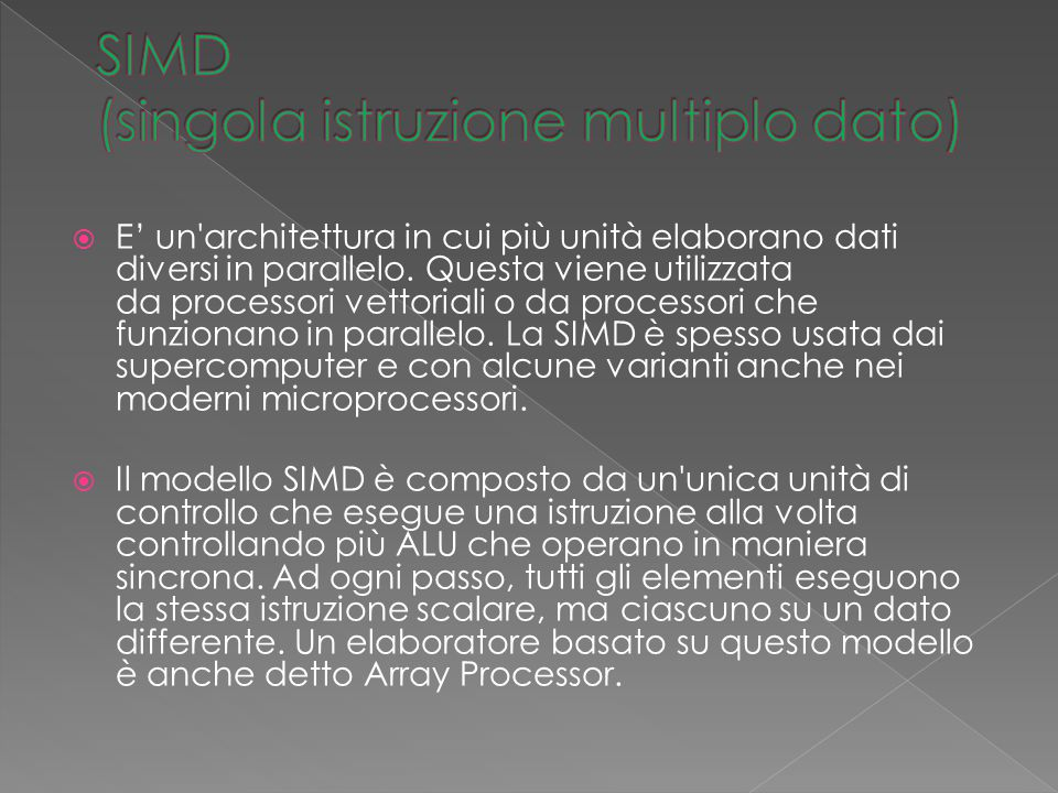 Vantaggi  Nell elaborazioni di dati multimediali spesso si incontrano algoritmi che possono avvantaggiarsi di un architettura SIMD.