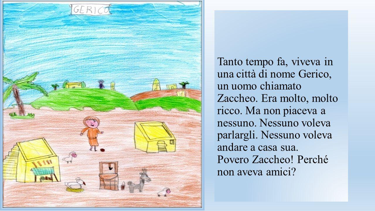 Tanto tempo fa, viveva in una città di nome Gerico, un uomo chiamato Zaccheo.
