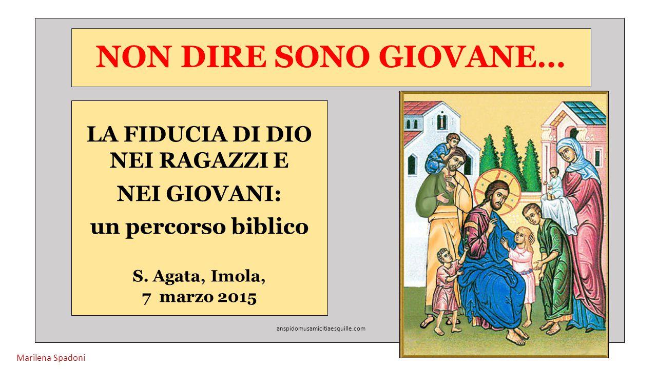 NON DIRE SONO GIOVANE… LA FIDUCIA DI DIO NEI RAGAZZI E NEI GIOVANI: un percorso biblico S. Agata, Imola, 7 marzo 2015 anspidomusamicitiaesquille.com M