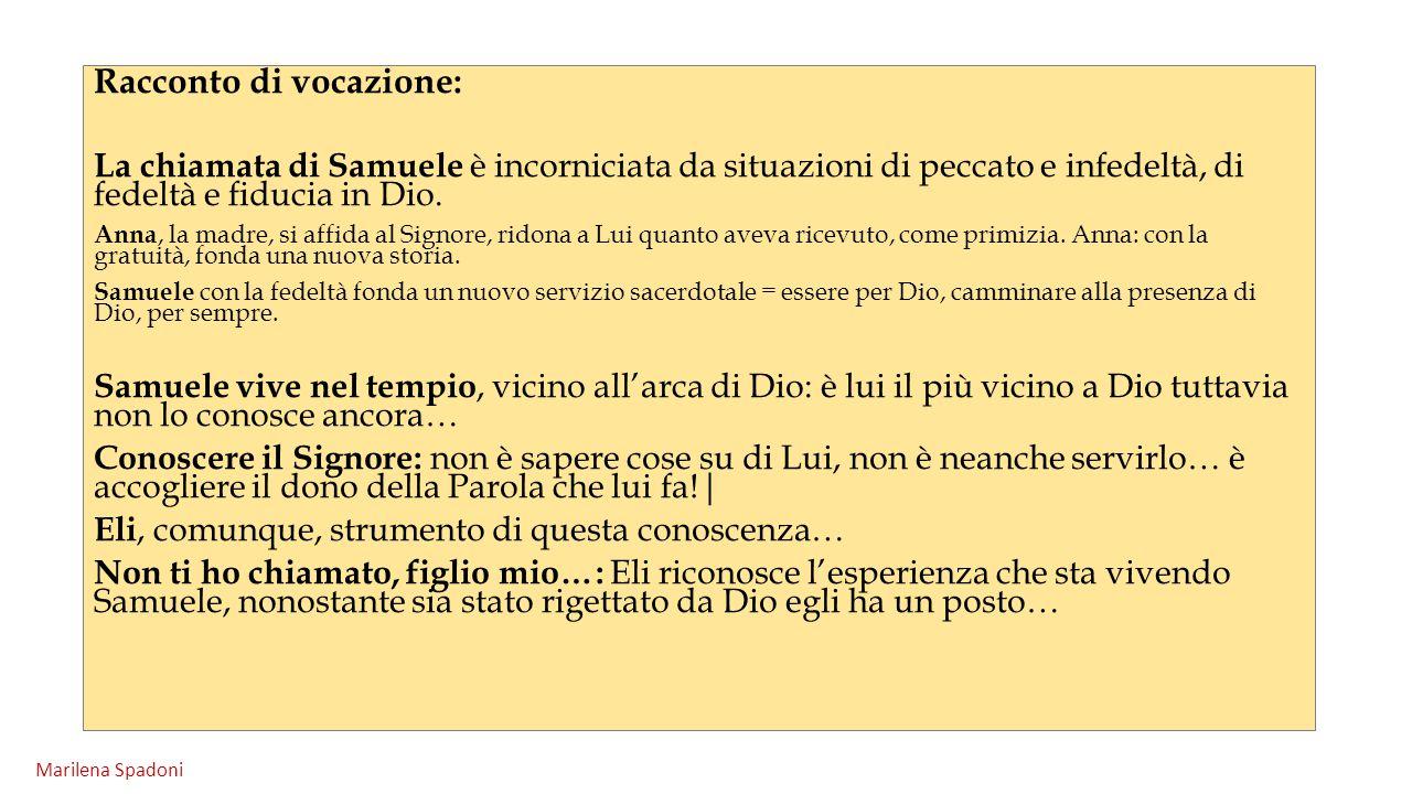 Racconto di vocazione: La chiamata di Samuele è incorniciata da situazioni di peccato e infedeltà, di fedeltà e fiducia in Dio. Anna, la madre, si aff