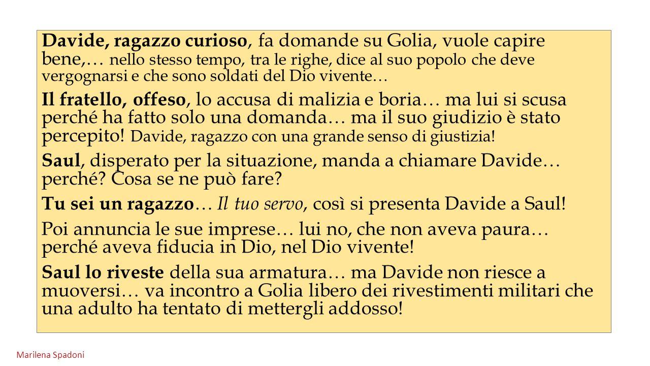 Davide, ragazzo curioso, fa domande su Golia, vuole capire bene,… nello stesso tempo, tra le righe, dice al suo popolo che deve vergognarsi e che sono