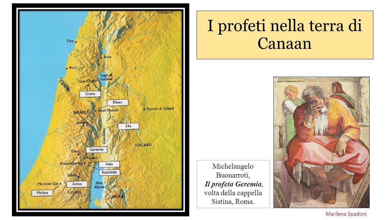 I profeti nella terra di Canaan Michelangelo Buonarroti, Il profeta Geremia, volta della cappella Sistina, Roma. Marilena Spadoni