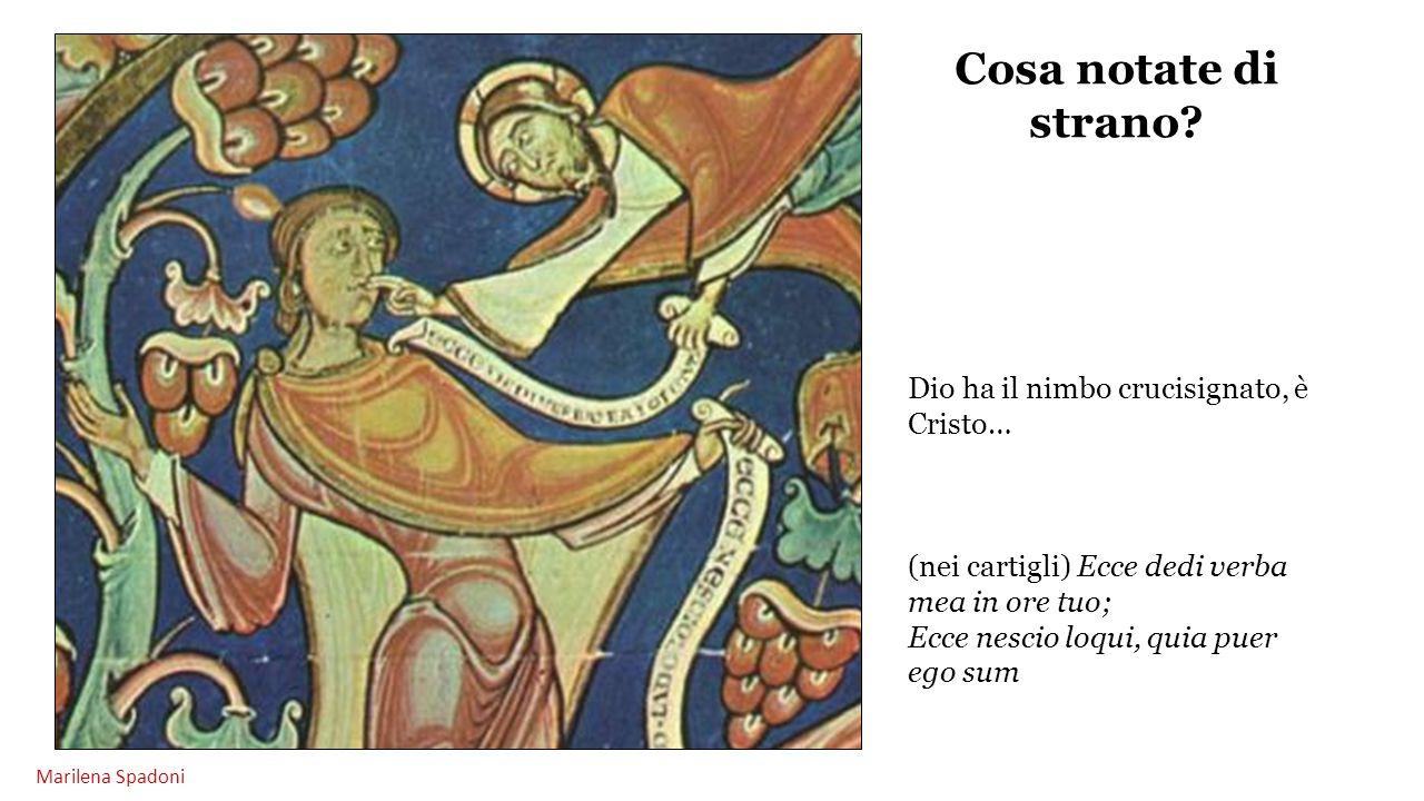 Cosa notate di strano? Dio ha il nimbo crucisignato, è Cristo… (nei cartigli) Ecce dedi verba mea in ore tuo; Ecce nescio loqui, quia puer ego sum Mar