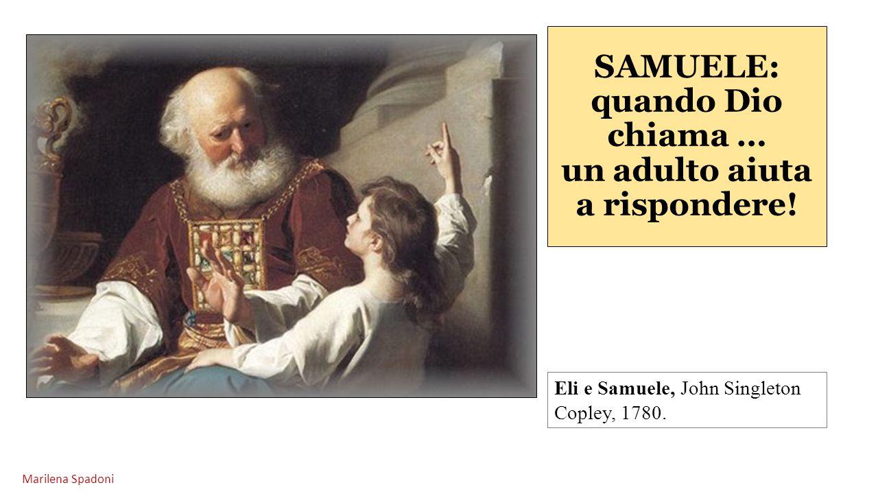 SAMUELE: quando Dio chiama … un adulto aiuta a rispondere! Eli e Samuele, John Singleton Copley, 1780. Marilena Spadoni