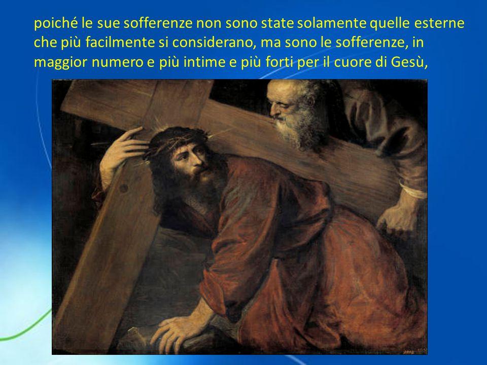 poiché le sue sofferenze non sono state solamente quelle esterne che più facilmente si considerano, ma sono le sofferenze, in maggior numero e più intime e più forti per il cuore di Gesù,