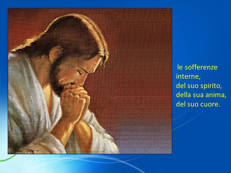 le sofferenze interne, del suo spirito, della sua anima, del suo cuore.
