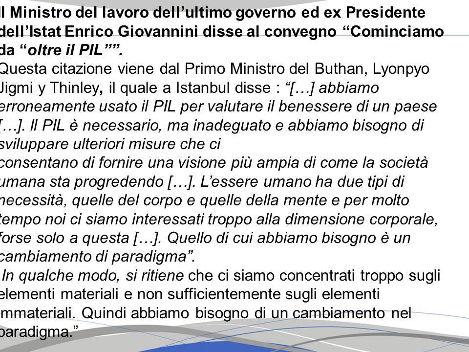 Il Ministro del lavoro dell'ultimo governo ed ex Presidente dell'Istat Enrico Giovannini disse al convegno Cominciamo da oltre il PIL .