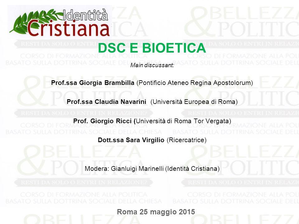 DSC E BIOETICA Main discussant: Prof.ssa Giorgia Brambilla (Pontificio Ateneo Regina Apostolorum) Prof.ssa Claudia Navarini (Università Europea di Rom