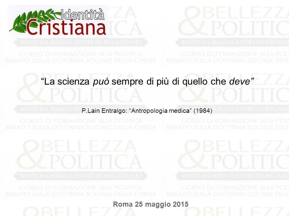 """""""La scienza può sempre di più di quello che deve"""" P.Lain Entralgo: """"Antropologia medica"""" (1984) Roma 25 maggio 2015"""