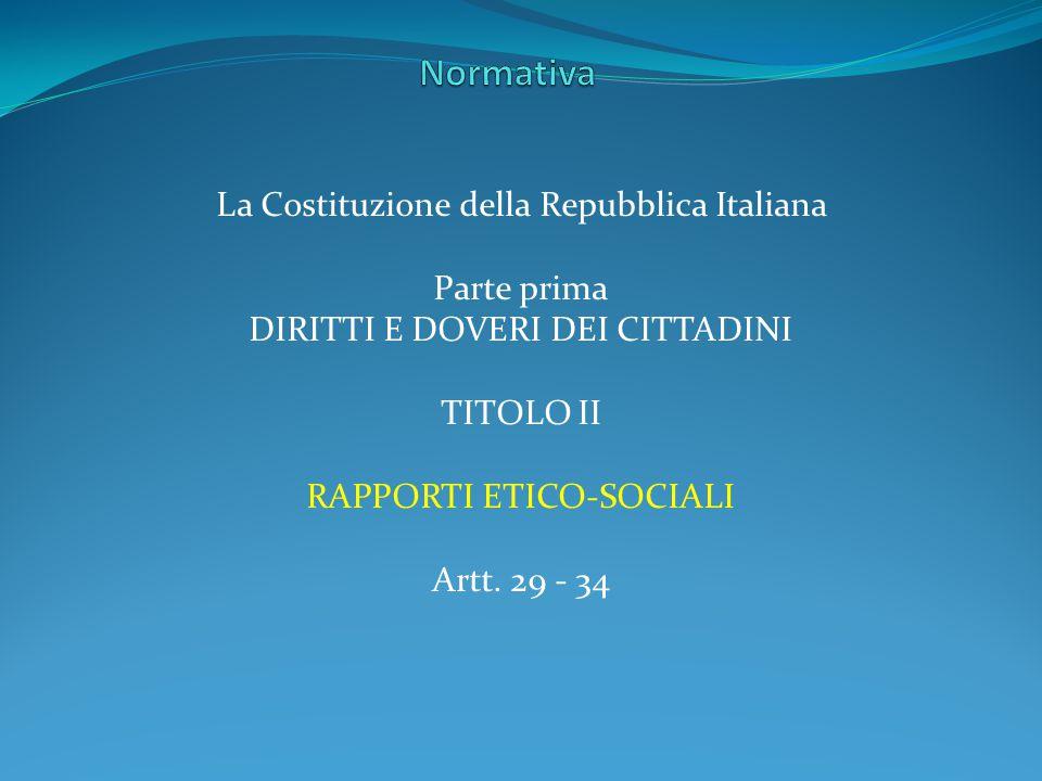 La Costituzione della Repubblica Italiana Parte prima DIRITTI E DOVERI DEI CITTADINI TITOLO II RAPPORTI ETICO-SOCIALI Artt.
