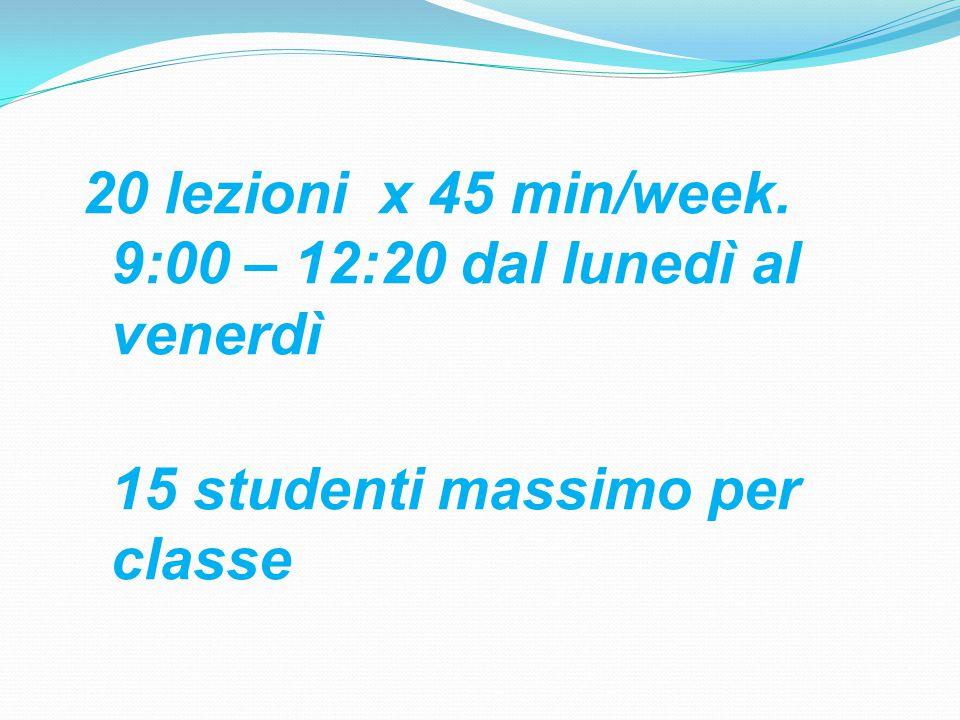 20 lezioni x 45 min/week. 9:00 – 12:20 dal lunedì al venerdì 15 studenti massimo per classe