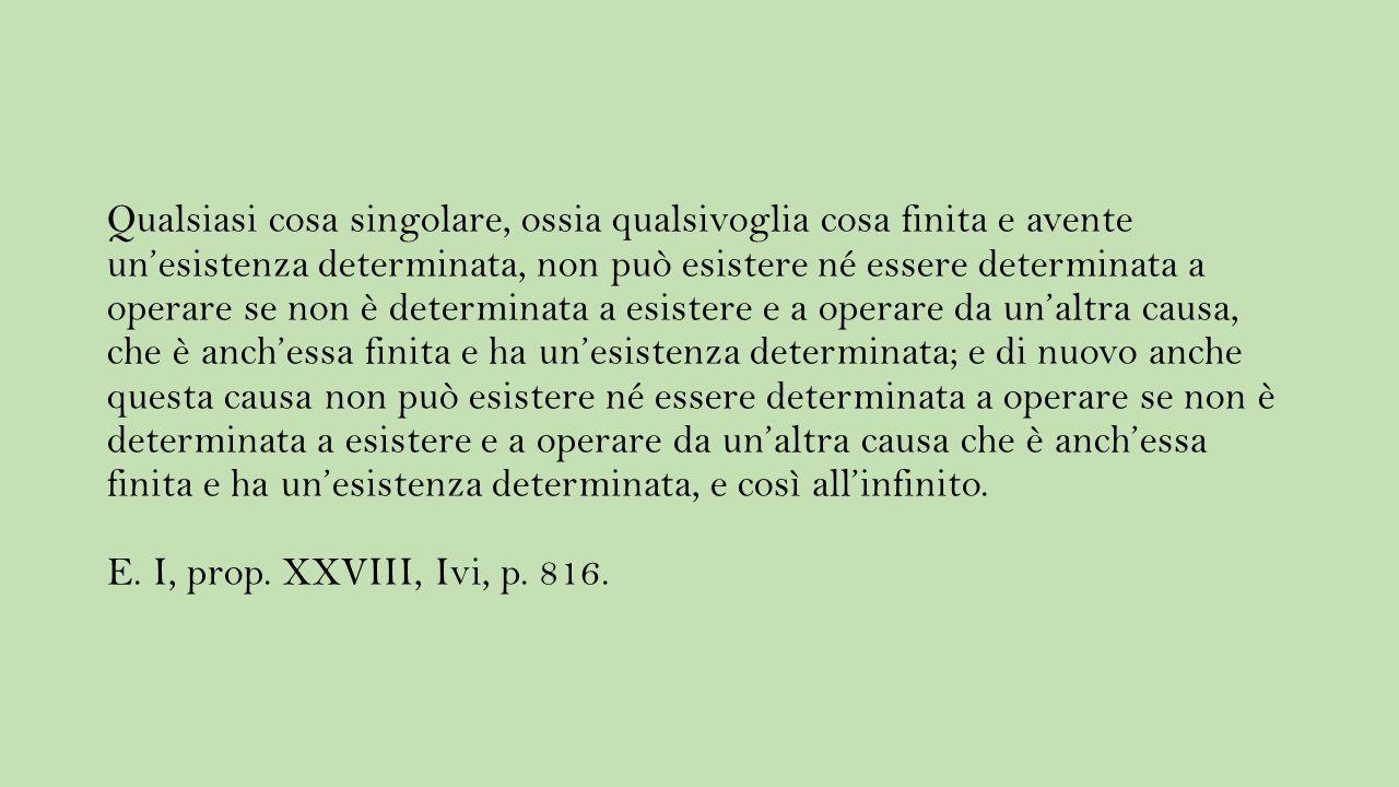 Qualsiasi cosa singolare, ossia qualsivoglia cosa finita e avente un'esistenza determinata, non può esistere né essere determinata a operare se non è