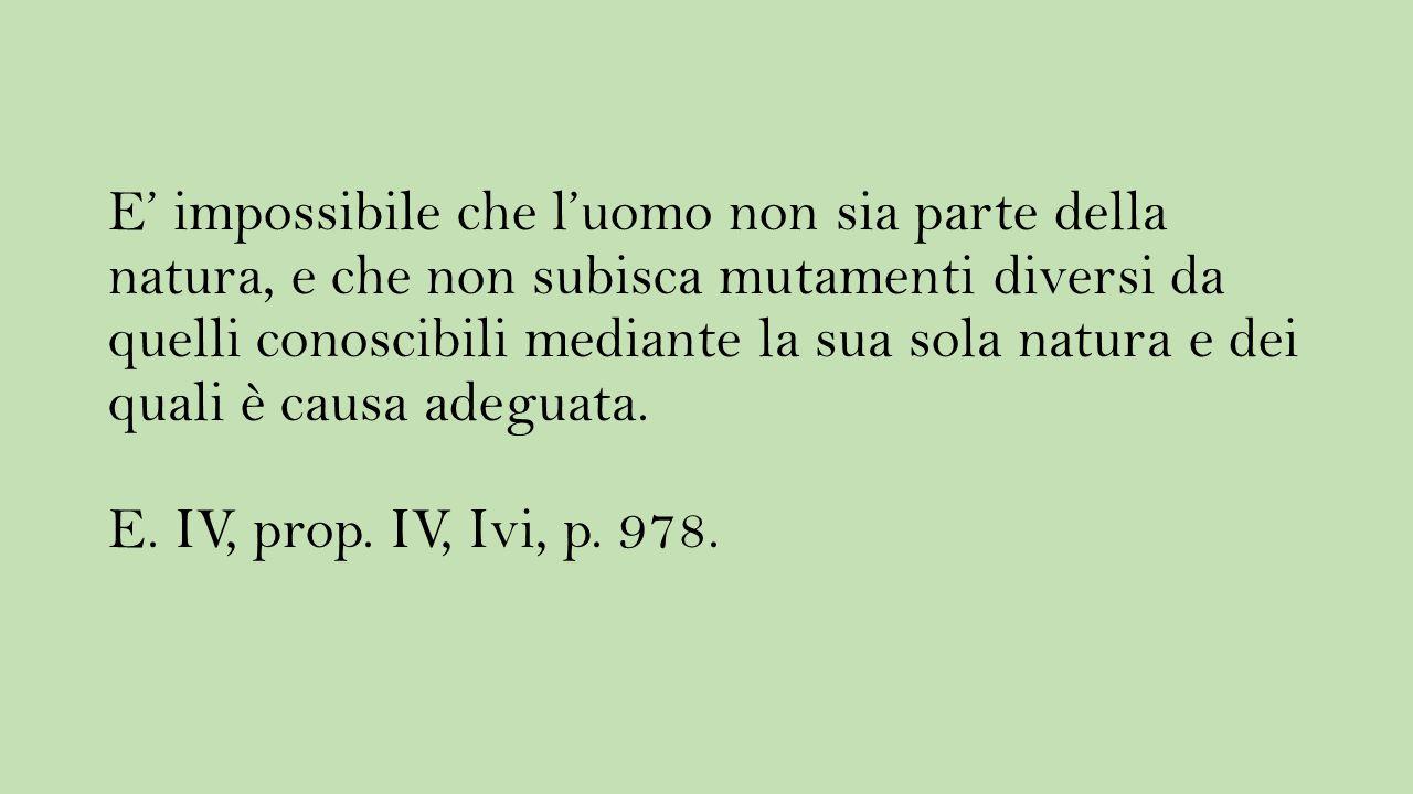 E' impossibile che l'uomo non sia parte della natura, e che non subisca mutamenti diversi da quelli conoscibili mediante la sua sola natura e dei qual