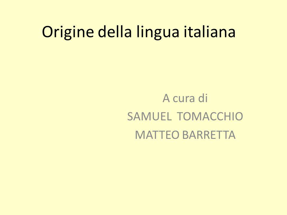 Origine della lingua italiana A cura di SAMUEL TOMACCHIO MATTEO BARRETTA