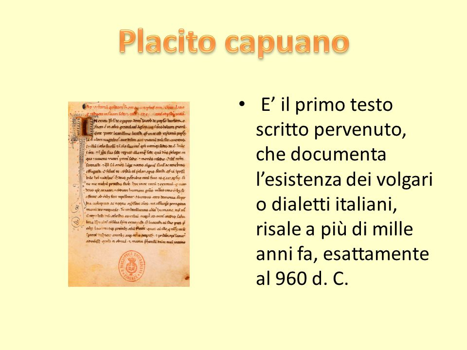 E' il primo testo scritto pervenuto, che documenta l'esistenza dei volgari o dialetti italiani, risale a più di mille anni fa, esattamente al 960 d. C